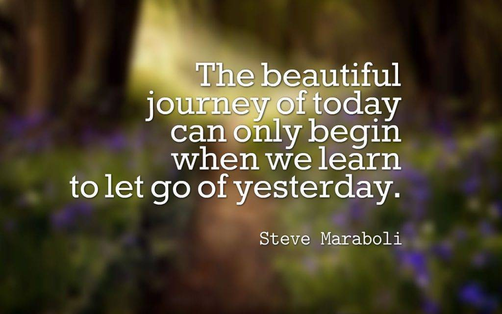 Learn from yesterday to let go of yesterday