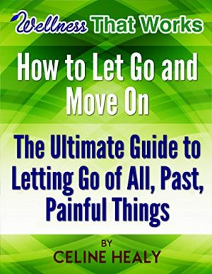 Wellness That Works – How to Move on and Let Go wellnessthatworks.com.au